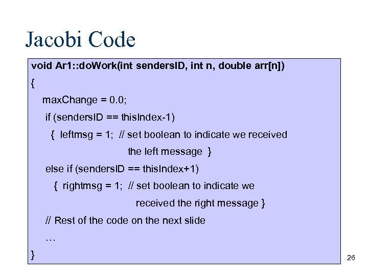 Jacobi Code void Ar 1: : do. Work(int senders. ID, int n, double arr[n])