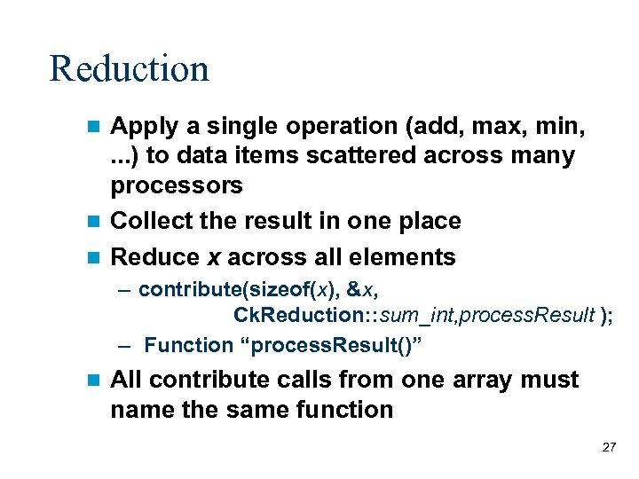 Reduction Apply a single operation (add, max, min, . . . ) to data