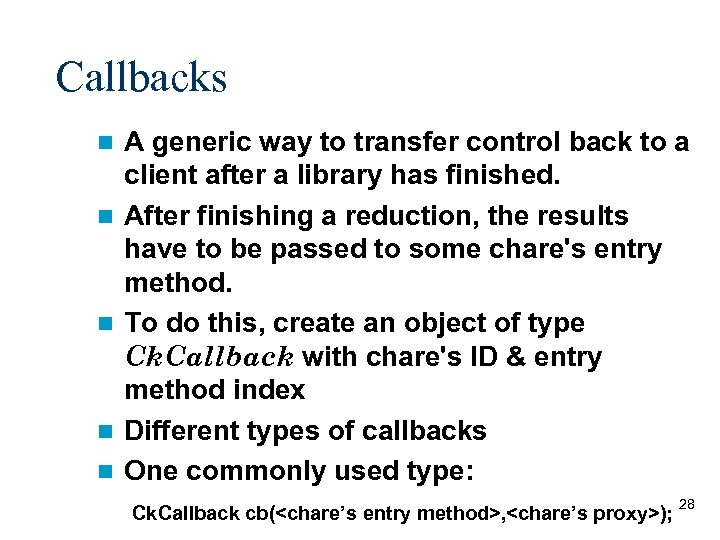 Callbacks n n n A generic way to transfer control back to a client