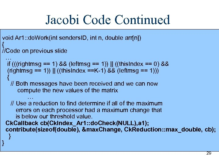 Jacobi Code Continued void Ar 1: : do. Work(int senders. ID, int n, double