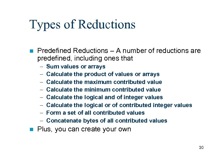 Types of Reductions n Predefined Reductions – A number of reductions are predefined, including