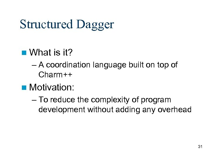Structured Dagger n What is it? – A coordination language built on top of