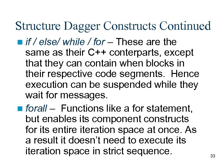 Structure Dagger Constructs Continued n if / else/ while / for – These are
