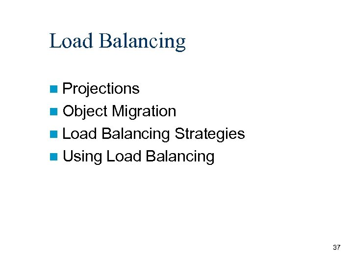 Load Balancing n Projections n Object Migration n Load Balancing Strategies n Using Load