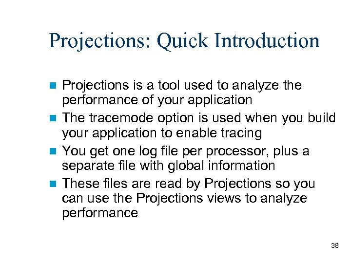 Projections: Quick Introduction Projections is a tool used to analyze the performance of your