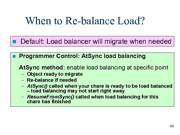 When to Re-balance Load? n Default: Load balancer will migrate when needed n Programmer