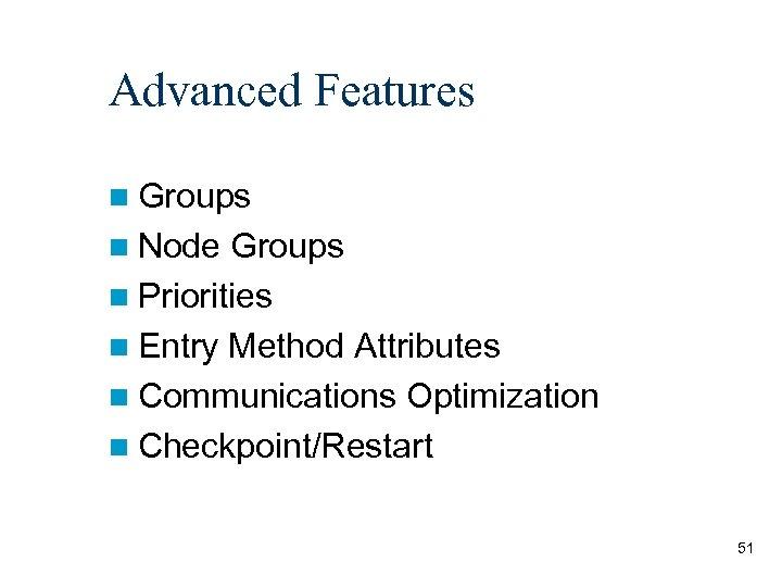 Advanced Features n Groups n Node Groups n Priorities n Entry Method Attributes n