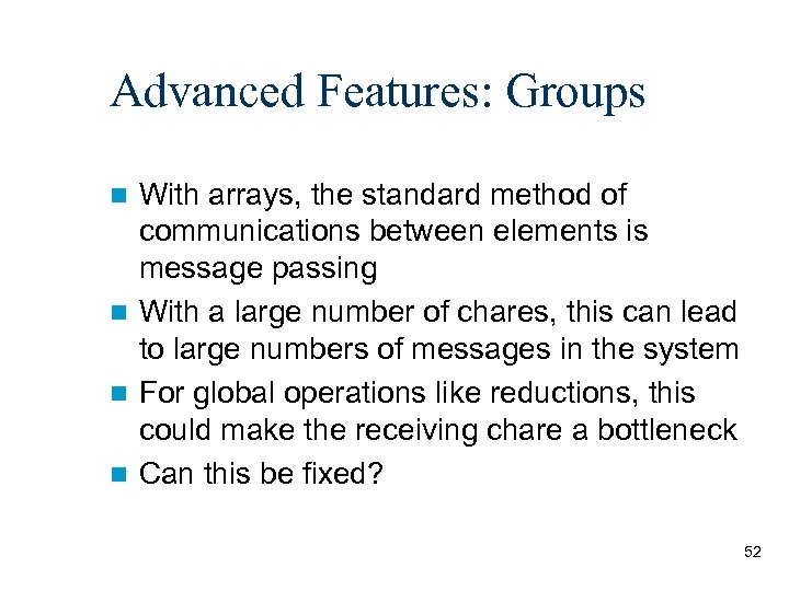 Advanced Features: Groups With arrays, the standard method of communications between elements is message