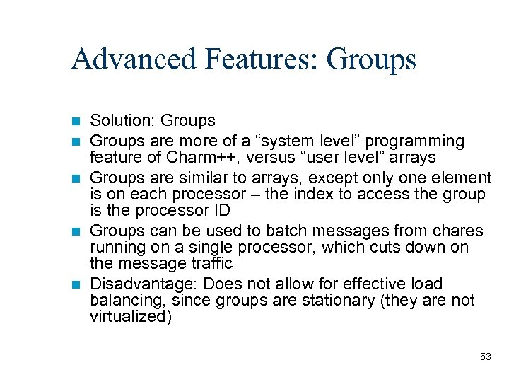 """Advanced Features: Groups Solution: Groups are more of a """"system level"""" programming feature of"""