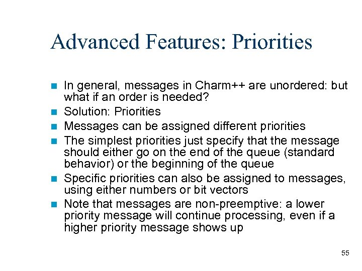Advanced Features: Priorities n n n In general, messages in Charm++ are unordered: but