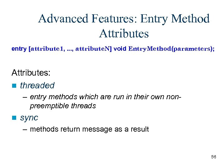 Advanced Features: Entry Method Attributes entry [attribute 1, . . . , attribute. N]