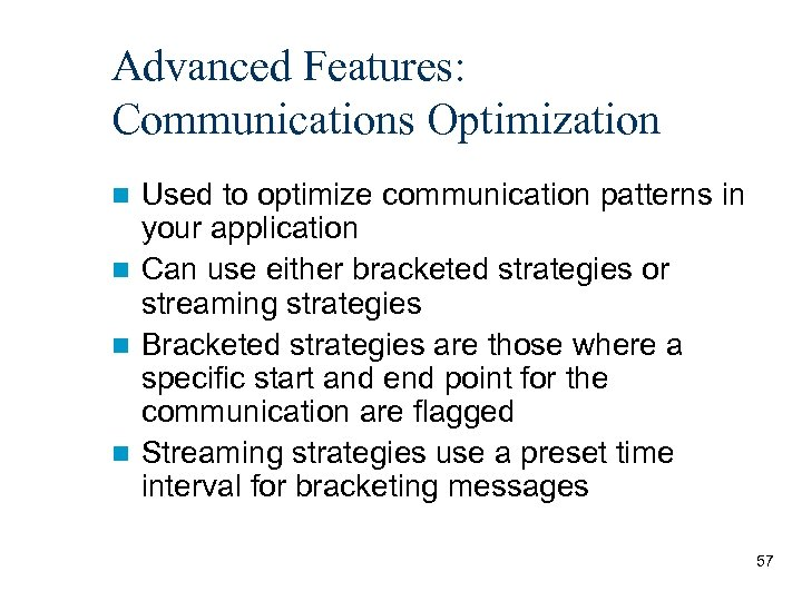 Advanced Features: Communications Optimization Used to optimize communication patterns in your application n Can