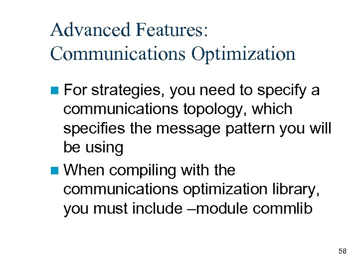 Advanced Features: Communications Optimization n For strategies, you need to specify a communications topology,
