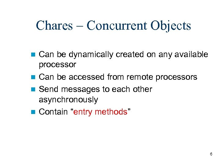Chares – Concurrent Objects Can be dynamically created on any available processor n Can