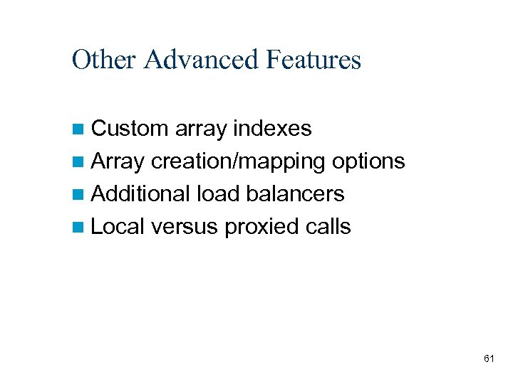 Other Advanced Features n Custom array indexes n Array creation/mapping options n Additional load