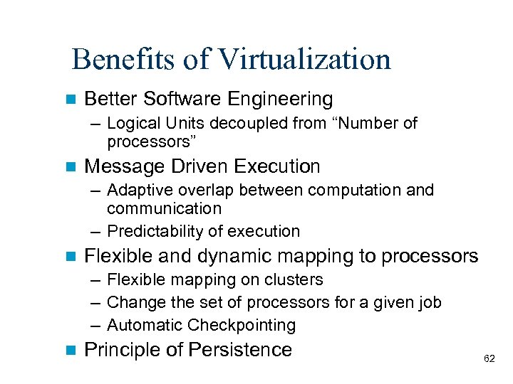 """Benefits of Virtualization n Better Software Engineering – Logical Units decoupled from """"Number of"""