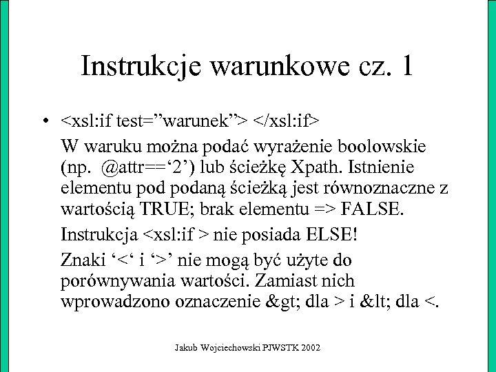 """Instrukcje warunkowe cz. 1 • <xsl: if test=""""warunek""""> </xsl: if> W waruku można podać"""