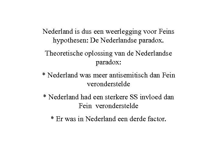 Nederland is dus een weerlegging voor Feins hypothesen: De Nederlandse paradox. Theoretische oplossing van
