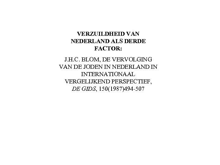 VERZUILDHEID VAN NEDERLAND ALS DERDE FACTOR: J. H. C. BLOM, DE VERVOLGING VAN DE