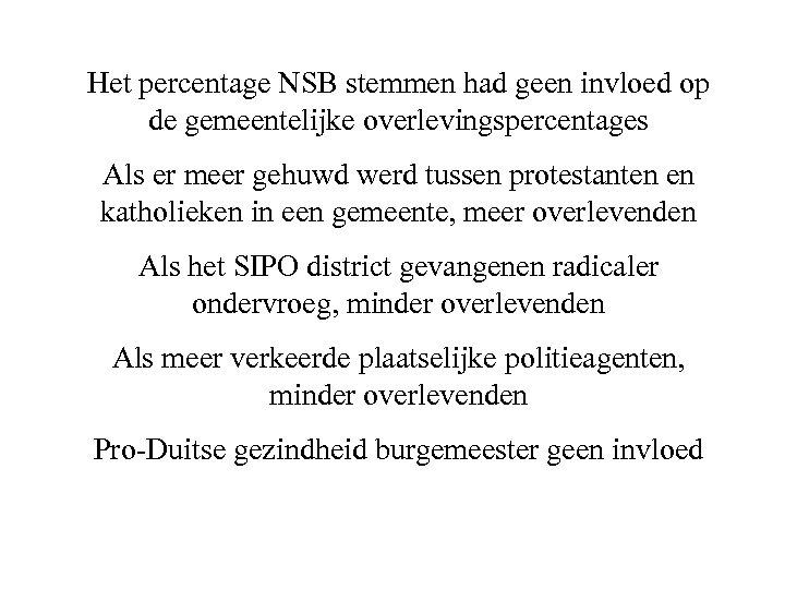 Het percentage NSB stemmen had geen invloed op de gemeentelijke overlevingspercentages Als er meer