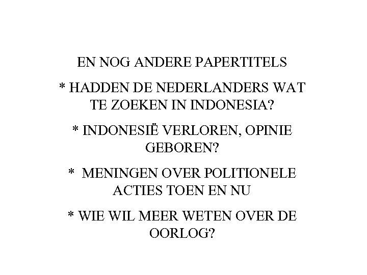 EN NOG ANDERE PAPERTITELS * HADDEN DE NEDERLANDERS WAT TE ZOEKEN IN INDONESIA? *