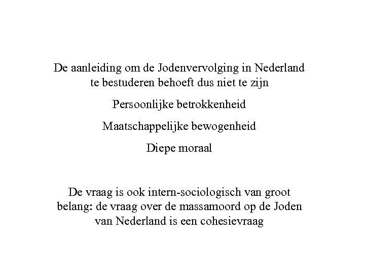 De aanleiding om de Jodenvervolging in Nederland te bestuderen behoeft dus niet te zijn