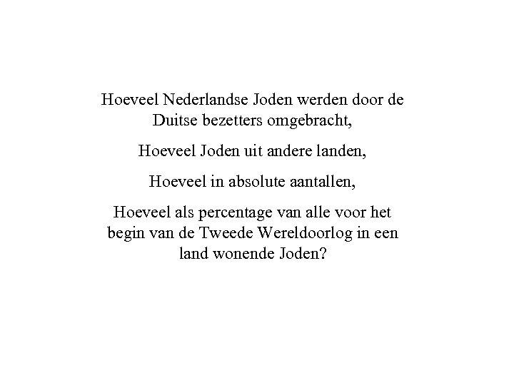 Hoeveel Nederlandse Joden werden door de Duitse bezetters omgebracht, Hoeveel Joden uit andere landen,
