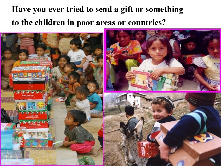 Have you ever tried to send a gift or something to the children in