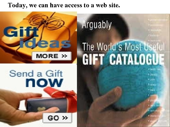 Today, we can have access to a web site.