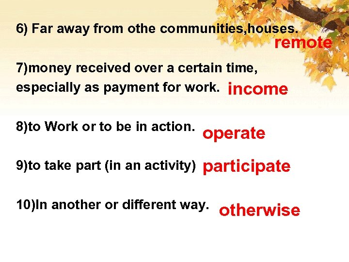 6) Far away from othe communities, houses. remote 7)money received over a certain time,