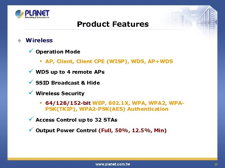 Product Features u Wireless ü Operation Mode • AP, Client CPE (WISP), WDS, AP+WDS