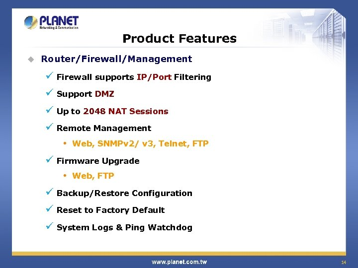 Product Features u Router/Firewall/Management ü Firewall supports IP/Port Filtering ü Support DMZ ü Up