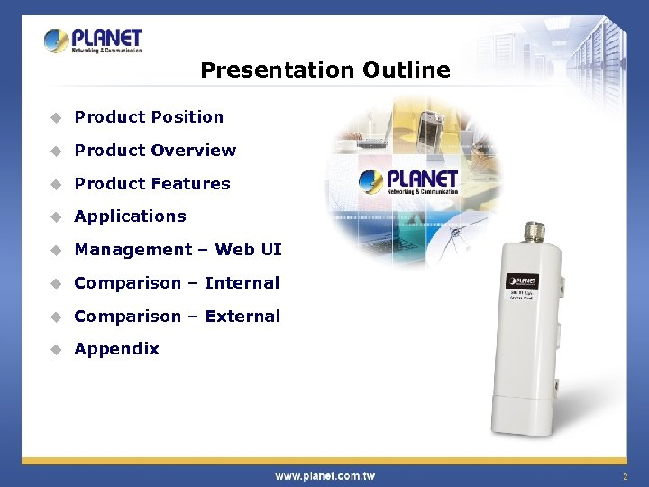Presentation Outline u Product Position u Product Overview u Product Features u Applications u