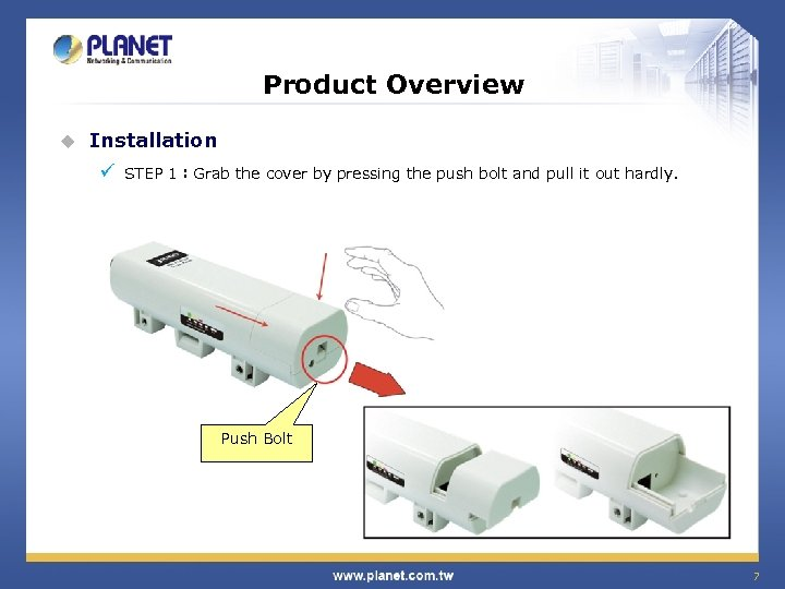 Product Overview u Installation ü STEP 1:Grab the cover by pressing the push bolt