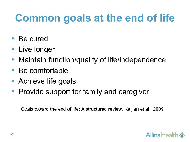 Common goals at the end of life • • • Be cured Live longer