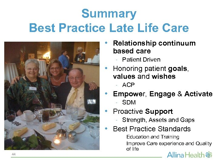 Summary Best Practice Late Life Care • Relationship continuum based care - Patient Driven