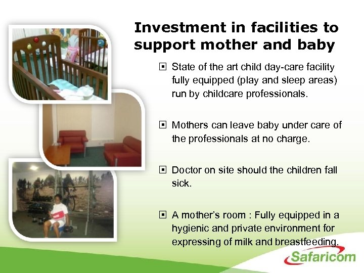 Investment in facilities to support mother and baby State of the art child day-care