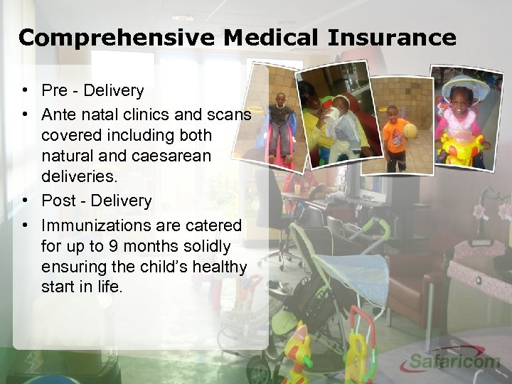 Comprehensive Medical Insurance • Pre - Delivery • Ante natal clinics and scans covered