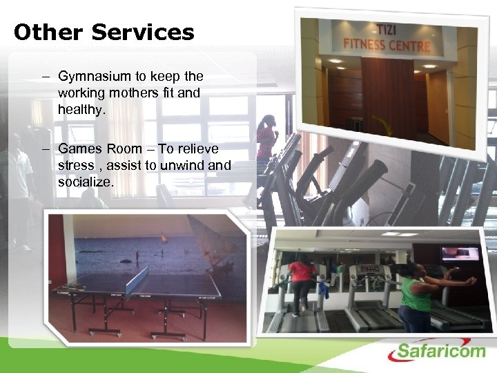 Other Services – Gymnasium to keep the working mothers fit and healthy. – Games