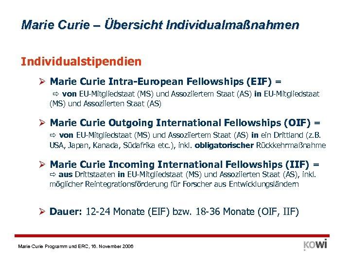 Marie Curie – Übersicht Individualmaßnahmen Individualstipendien Ø Marie Curie Intra-European Fellowships (EIF) = von