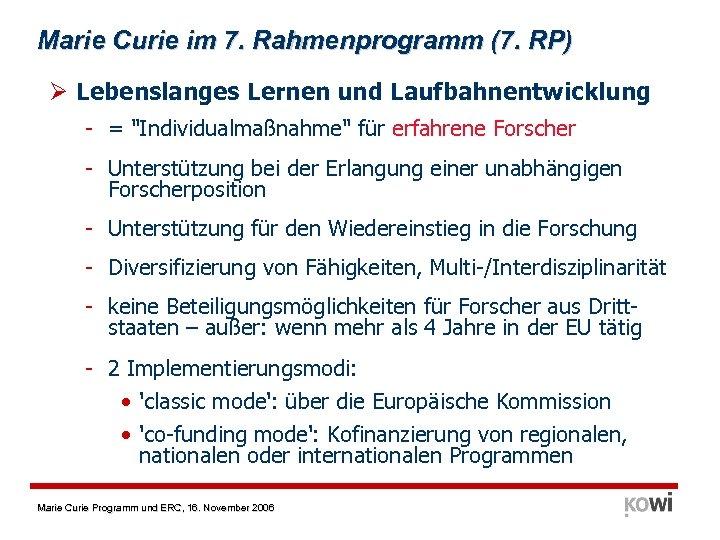 Marie Curie im 7. Rahmenprogramm (7. RP) Ø Lebenslanges Lernen und Laufbahnentwicklung - =