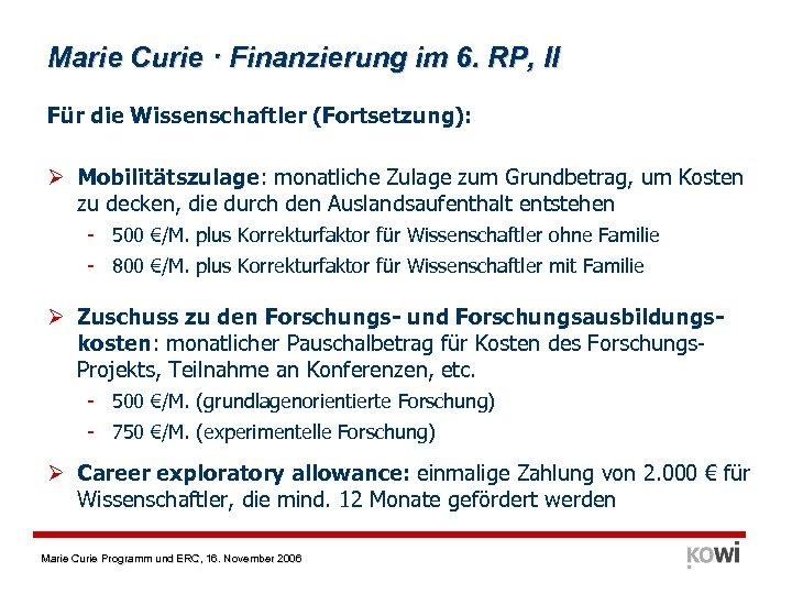 Marie Curie · Finanzierung im 6. RP, II Für die Wissenschaftler (Fortsetzung): Ø Mobilitätszulage: