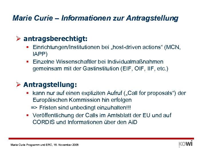 """Marie Curie – Informationen zur Antragstellung Ø antragsberechtigt: § Einrichtungen/Institutionen bei """"host-driven actions"""" (MCN,"""