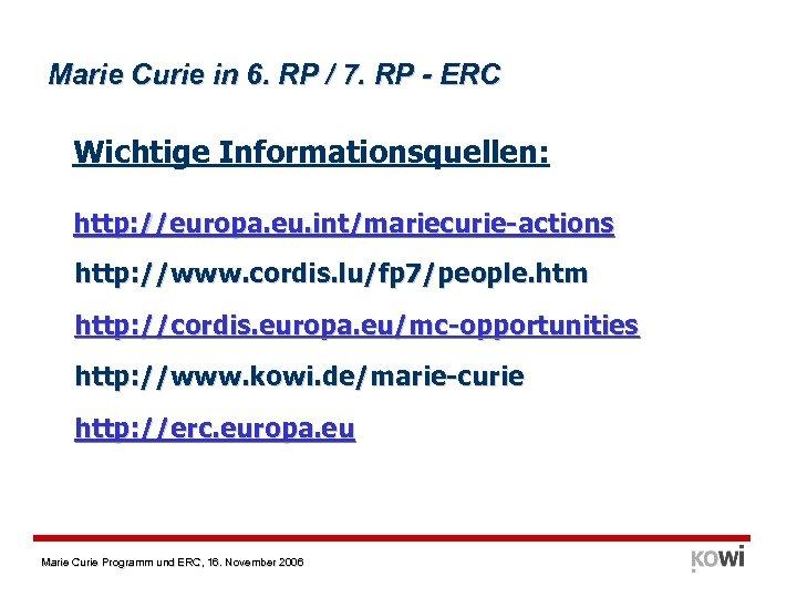 Marie Curie in 6. RP / 7. RP - ERC Wichtige Informationsquellen: http: //europa.