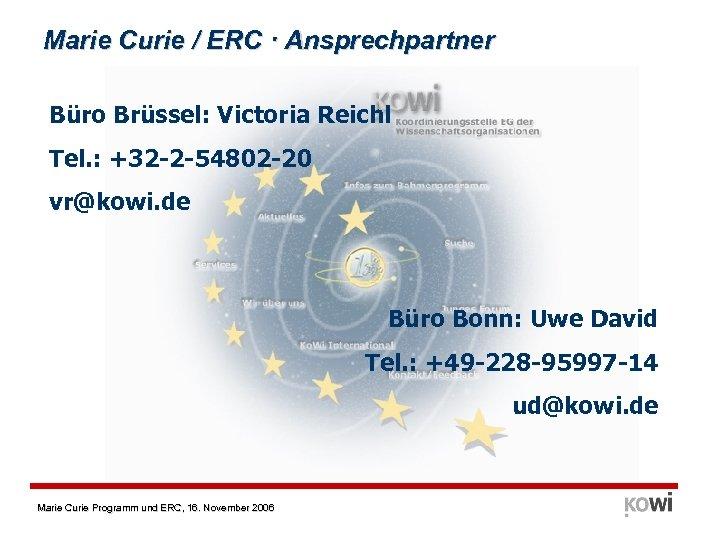 Marie Curie / ERC · Ansprechpartner Büro Brüssel: Victoria Reichl Tel. : +32 -2