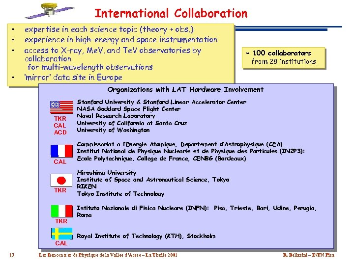 International Collaboration • • expertise in each science topic (theory + obs. ) experience