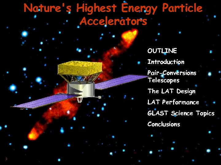 Nature's Highest Energy Particle Accelerators OUTLINE Introduction Pair-Conversions Telescopes The LAT Design LAT Performance