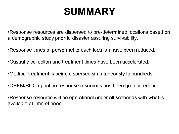 SUMMARY • Response resources are dispersed to pre-determined locations based on a demographic study