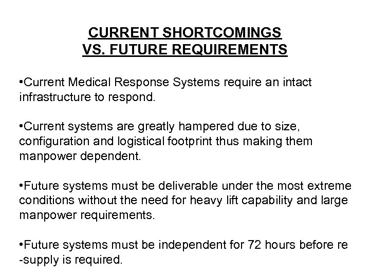 CURRENT SHORTCOMINGS VS. FUTURE REQUIREMENTS • Current Medical Response Systems require an intact infrastructure