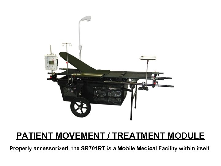 PATIENT MOVEMENT / TREATMENT MODULE Properly accessorized, the SR 701 RT is a Mobile